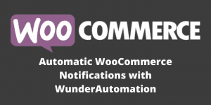 Automatic WooCommerce Notifications with WunderAutomation